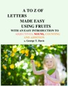 A TO Z OF LETTERS MADE EASY USING FRUITS WITH AN EASY INTRODUCTION TO ADJECTIVES NOUNS COUNTING AND ADDITION