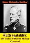 Auftragstaktik The Basis For Modern Military Command