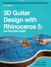 3D Guitar Design With Rhinoceros 5 Les Paul Style Guitar