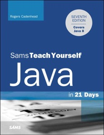 JAVA IN 21 DAYS, SAMS TEACH YOURSELF (COVERING JAVA 8), 7/E