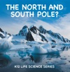 The North And South Pole  K12 Life Science Series