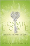Cosmic Love Keys For The Path Of Light