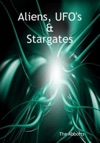 Aliens UFOs And Stargates