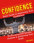 Confidence: Daily Guide in Improving Your Confidence, Overcoming Self Esteem, Anxiety and Achieving Your Goals