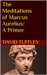 The Meditations Of Marcus Aurelius A Primer