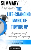 Marie Kondo's The Life Changing Magic of Tidying Up: The Japanese Art of Decluttering and Organizing  Summary - Ant Hive Media Cover Art