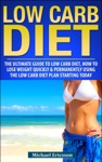 Low Carb Diet The Ultimate Guide To The Low Carb Diet - How To Lose Weight Quickly And Permanently Using The Low Carb Diet Starting Today