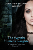 The Vampire Hunter's Daughter The Complete Collection (Parts 1-6)