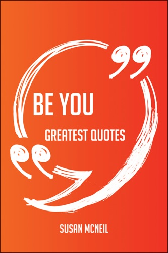 Be You Greatest Quotes - Quick Short Medium Or Long Quotes Find The Perfect Be You Quotations For All Occasions - Spicing Up Letters Speeches And Everyday Conversations