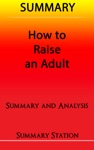 How To Raise An Adult  Summary