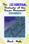The Guardian Protector Of The Ocean Monument Diaries Book 1 The Golden Blocks