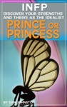 INFP Discover Your Gifts And Thrive As The Idealist Prince Or Princess Personality Type The Ultimate Guide To The INFP Personality Type