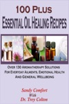 100 Plus Essential Oil Healing Recipes Over 130 Aromatherapy Solutions For Everyday Ailments Emotional Health And General Well Being