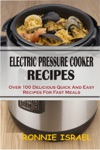 Electric Pressure Cooker Recipes Over 100 Delicious Quick And Easy Recipes For Fast Meals