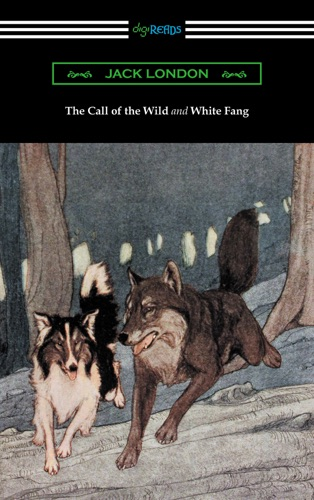 The Call of the Wild and White Fang Illustrated by Philip R Goodwin and Charles Livingston Bull