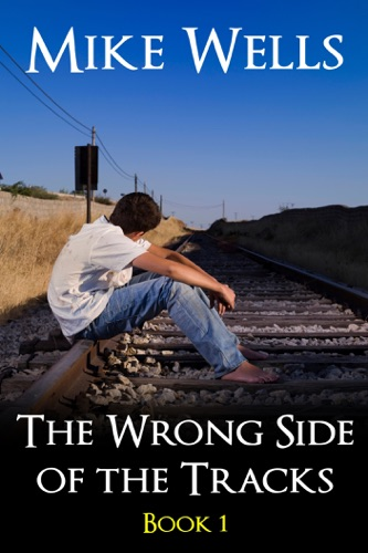 The Wrong Side of the Tracks A Coming-Age-Story of First Love and True Friendship - Book 1