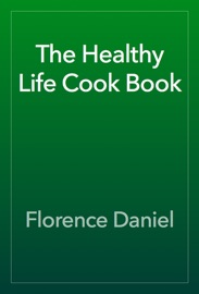 The Healthy Life Cook Book - Florence Daniel Book