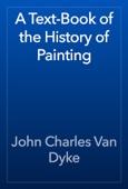 John Charles Van Dyke - A Text-Book of the History of Painting artwork