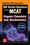 McGraw-Hill Education 500 Review Questions For The MCAT Organic Chemistry And Biochemistry