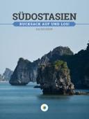 Südostasien: Rucksack auf und los!
