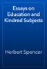 Herbert Spencer - Essays on Education and Kindred Subjects artwork