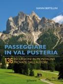 Passeggiare in Val Pusteria. 136 escursioni in montagna provate dall'autore
