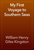 William Henry Giles Kingston - My First Voyage to Southern Seas artwork