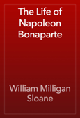 The Life of Napoleon Bonaparte