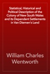 Statistical Historical And Political Description Of The Colony Of New South Wales And Its Dependent Settlements In Van Diemens Land