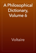Voltaire - A Philosophical Dictionary, Volume 6 artwork