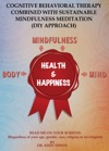 Cognitive Behavioral Therapy Combined With Sustainable Mindfulness Meditation  DIY Approach