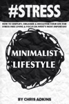 STRESS The Minimalist Lifestyle How To Simplify Organize And Declutter Your Life For Stress Free Living And Focus On Whats Most Important