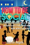 How To Be Social Improve Your Social Skills To Be Outgoing  Able To Walk Into Any Room Work It Like A Pro