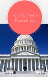 How To Find A Federal Job - Start Working For The Government As Soon As Tomorrow