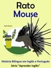 Histria Bilngue Em Portugus E Ingls Rato - Mouse Serie Aprender Ingls