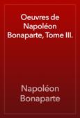 Oeuvres de Napoléon Bonaparte, Tome III.