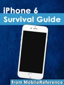 iPhone 6 Survival Guide: Step-by-Step User Guide for the iPhone 6, iPhone 6 Plus, and iOS 8: From Getting Started to Advanced Tips and Tricks - Toly Kay Cover Art