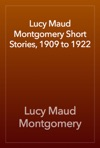 Lucy Maud Montgomery Short Stories 1909 To 1922