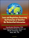 Laws And Regulations Governing The Protection Of Sensitive But Unclassified Information Classification Directives FOIA State Department Emails Nuclear And Missile Technology DoD NASA NRC TSA