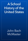 John Bach McMaster - A School History of the United States artwork