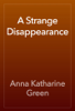 Anna Katharine Green - A Strange Disappearance artwork