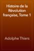 Adolphe Thiers - Histoire de la Révolution française, Tome 1 artwork