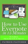 How To Use Evernote In 15 Minutes The Unofficial Step By Step Guide For Beginners