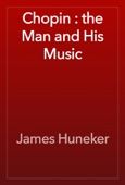 James Huneker - Chopin : the Man and His Music artwork