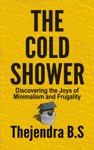 The Cold Shower Discovering The Joys Of Minimalism And Frugality