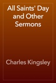 Charles Kingsley - All Saints' Day and Other Sermons artwork