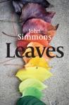 Leaves - The Beautiful Debut Novel By Award Winning Writer John Simmons