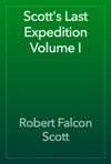 Scotts Last Expedition Volume I