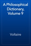 A Philosophical Dictionary Volume 9