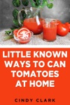 Little Known Ways To Can Tomatoes At Home